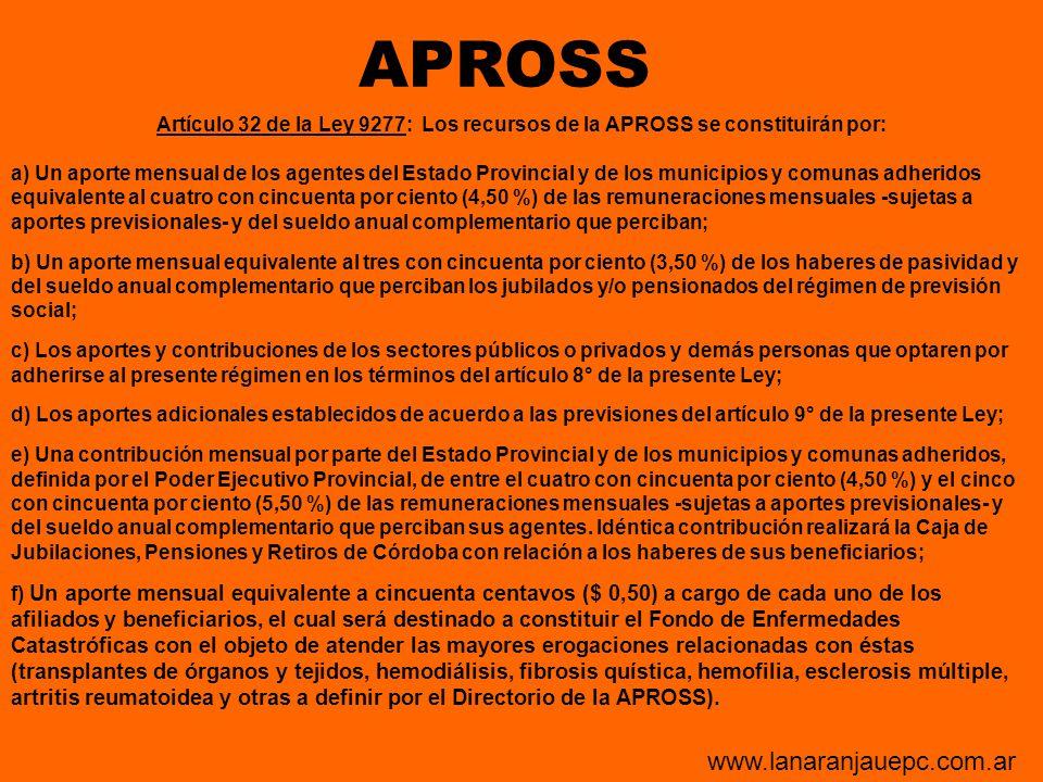 Artículo 32 de la Ley 9277: Los recursos de la APROSS se constituirán por: a) Un aporte mensual de los agentes del Estado Provincial y de los municipi
