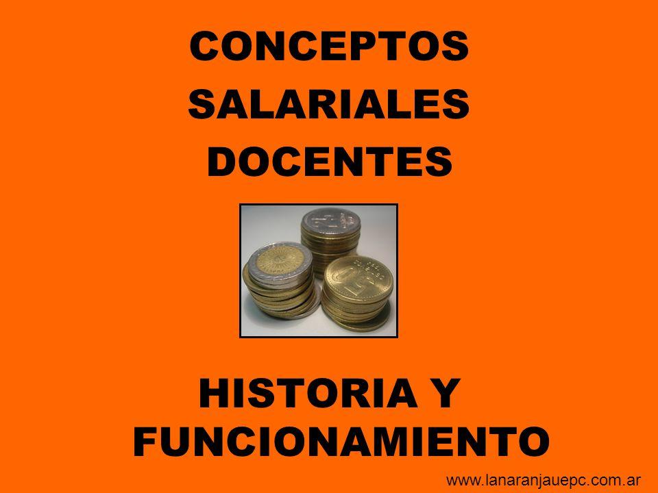 CONCEPTOS SALARIALES DOCENTES HISTORIA Y FUNCIONAMIENTO www.lanaranjauepc.com.ar