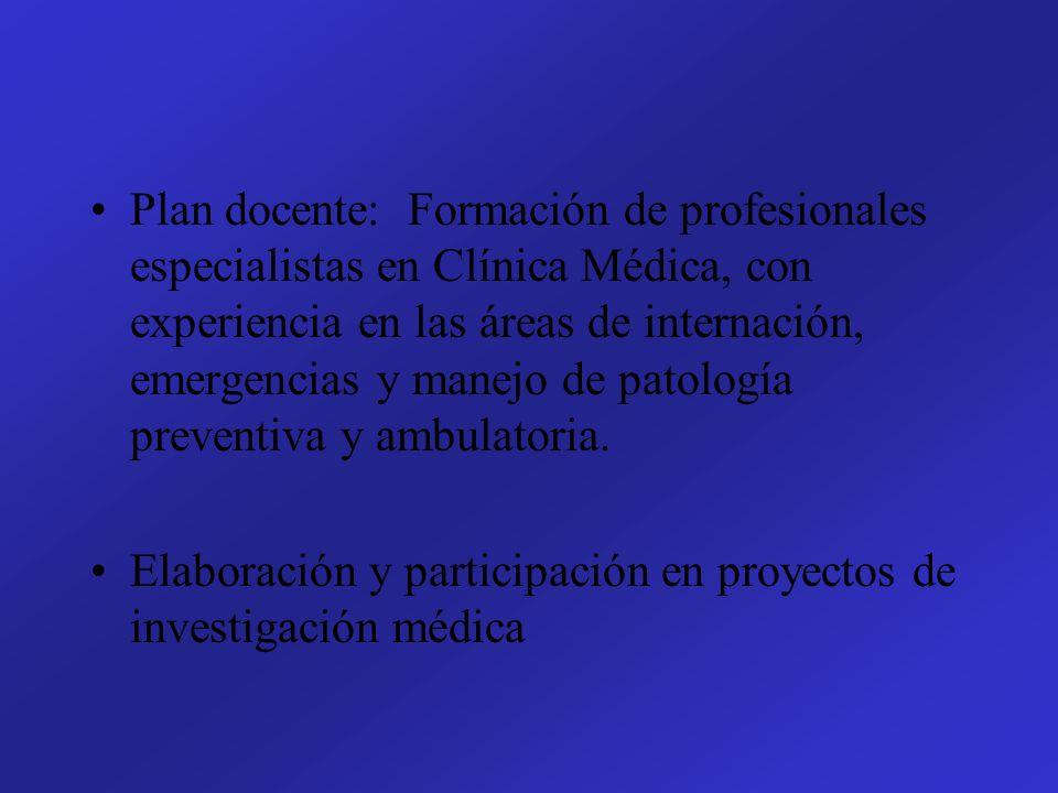 Plan docente: Formación de profesionales especialistas en Clínica Médica, con experiencia en las áreas de internación, emergencias y manejo de patolog