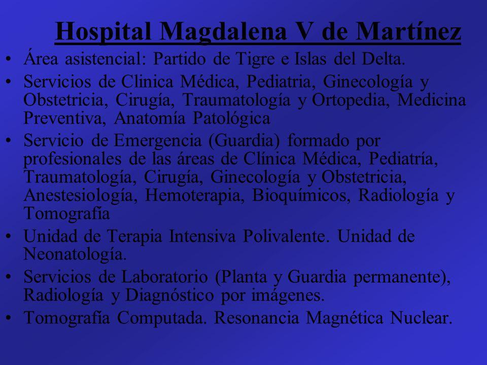 Hospital Magdalena V de Martínez Área asistencial: Partido de Tigre e Islas del Delta. Servicios de Clinica Médica, Pediatria, Ginecología y Obstetric