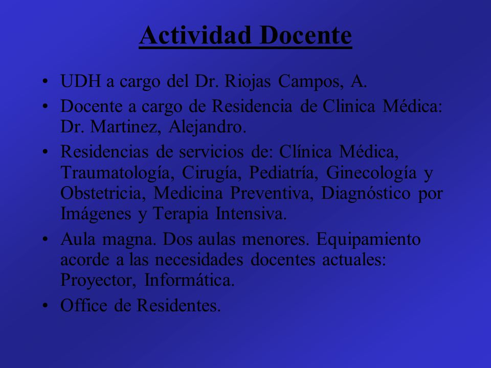 Actividad Docente UDH a cargo del Dr. Riojas Campos, A. Docente a cargo de Residencia de Clinica Médica: Dr. Martinez, Alejandro. Residencias de servi