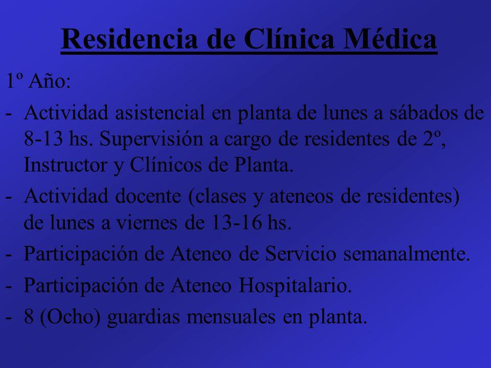 Residencia de Clínica Médica 1º Año: -Actividad asistencial en planta de lunes a sábados de 8-13 hs. Supervisión a cargo de residentes de 2º, Instruct