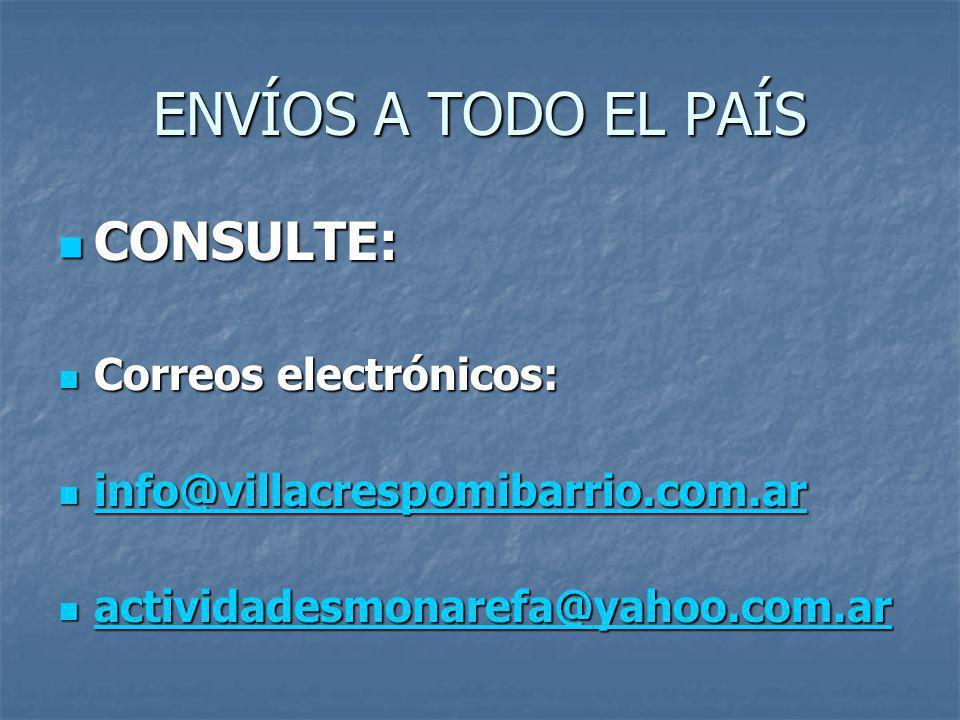 ENVÍOS A TODO EL PAÍS CONSULTE: CONSULTE: Correos electrónicos: Correos electrónicos: info@villacrespomibarrio.com.ar info@villacrespomibarrio.com.ar