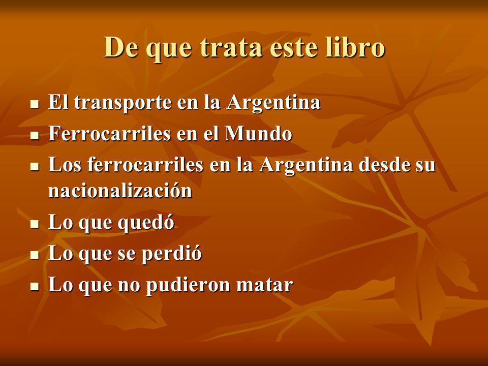 De que trata este libro El transporte en la Argentina El transporte en la Argentina Ferrocarriles en el Mundo Ferrocarriles en el Mundo Los ferrocarri