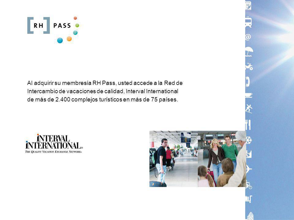 Al adquirir su membresía RH Pass, usted accede a la Red de Intercambio de vacaciones de calidad, Interval International de más de 2.400 complejos turísticos en más de 75 países.