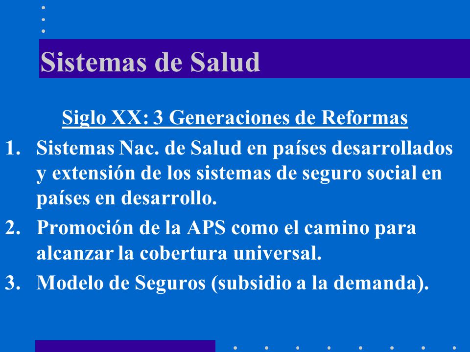 Sistemas de Salud Siglo XX: 3 Generaciones de Reformas 1.Sistemas Nac. de Salud en países desarrollados y extensión de los sistemas de seguro social e