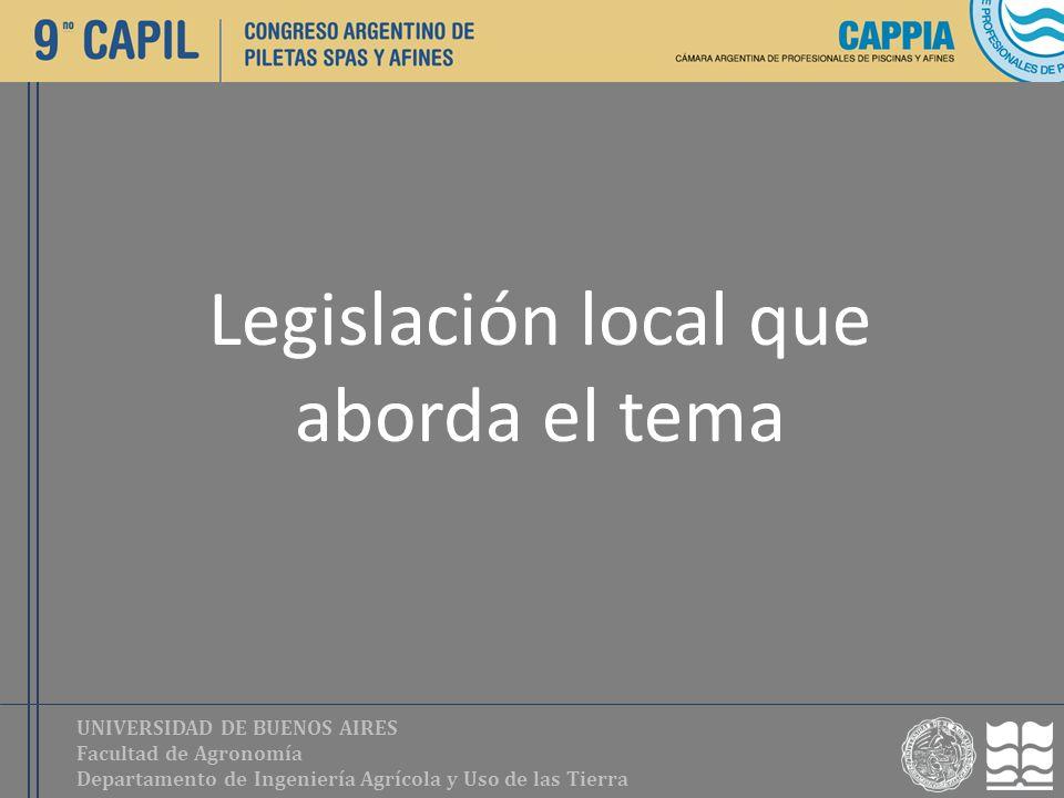 UNIVERSIDAD DE BUENOS AIRES Facultad de Agronomía Departamento de Ingeniería Agrícola y Uso de las Tierra Legislación local que aborda el tema