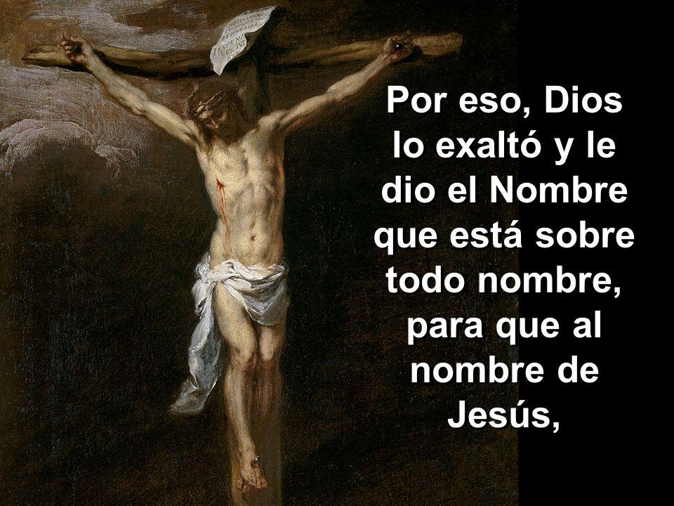 Y presentándose con aspecto humano, se humilló hasta aceptar por obediencia la muerte y muerte de cruz.