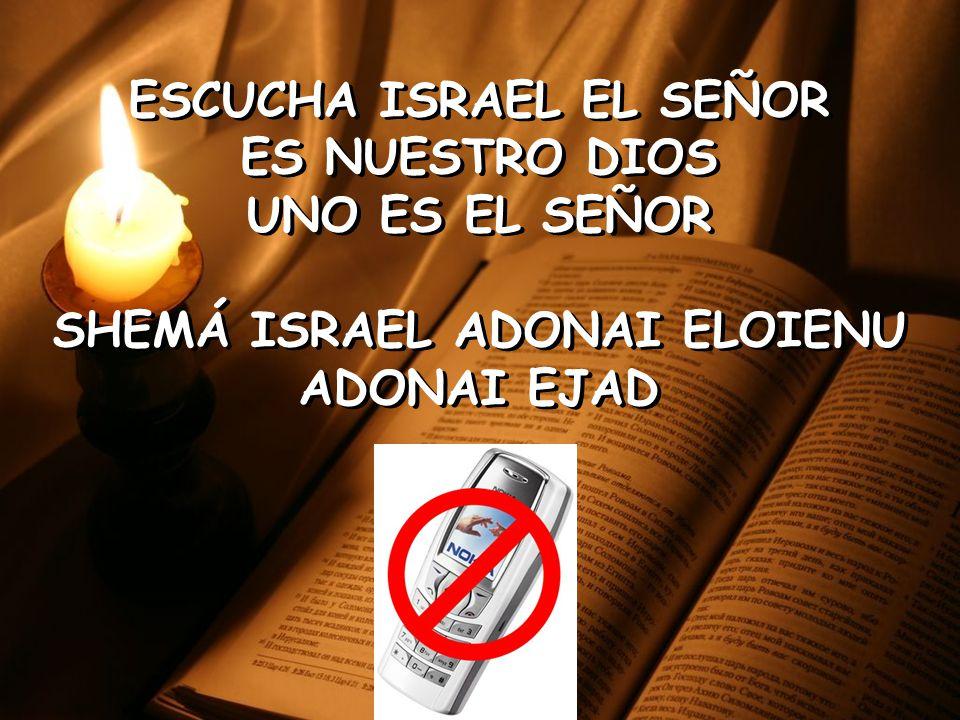 ESCUCHA ISRAEL EL SEÑOR ES NUESTRO DIOS UNO ES EL SEÑOR SHEMÁ ISRAEL ADONAI ELOIENU ADONAI EJAD