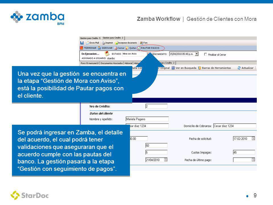 Zamba Workflow | Gestión de Clientes con Mora 9 Una vez que la gestión se encuentra en la etapa Gestión de Mora con Aviso, está la posibilidad de Pautar pagos con el cliente.