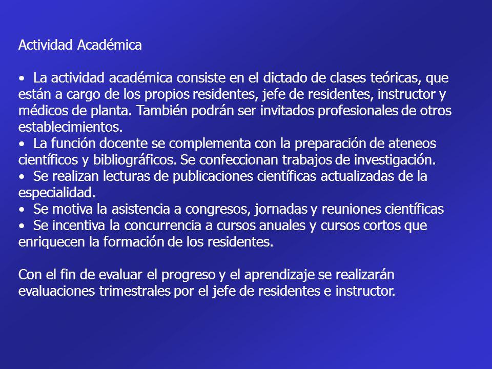 Actividad Académica La actividad académica consiste en el dictado de clases teóricas, que están a cargo de los propios residentes, jefe de residentes,