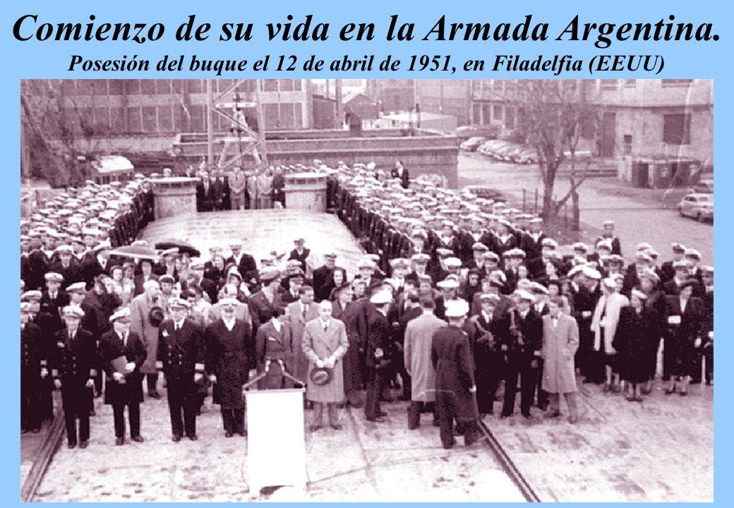 Comienzo de su vida en la Armada Argentina. Posesión del buque el 12 de abril de 1951, en Filadelfia (EEUU)
