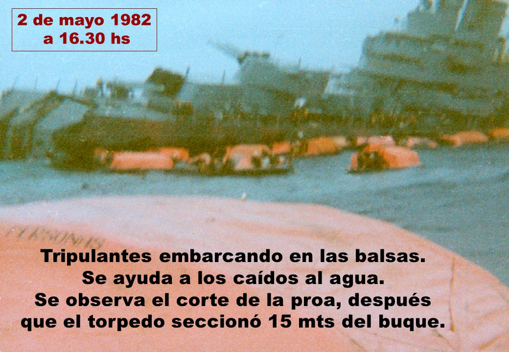 2 de mayo 1982 a 16.30 hs Tripulantes embarcando en las balsas. Se ayuda a los caídos al agua. Se observa el corte de la proa, después que el torpedo