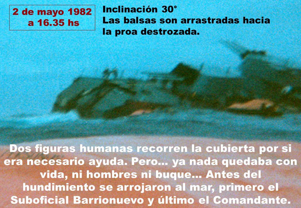 2 de mayo 1982 a 16.35 hs Dos figuras humanas recorren la cubierta por si era necesario ayuda. Pero... ya nada quedaba con vida, ni hombres ni buque..