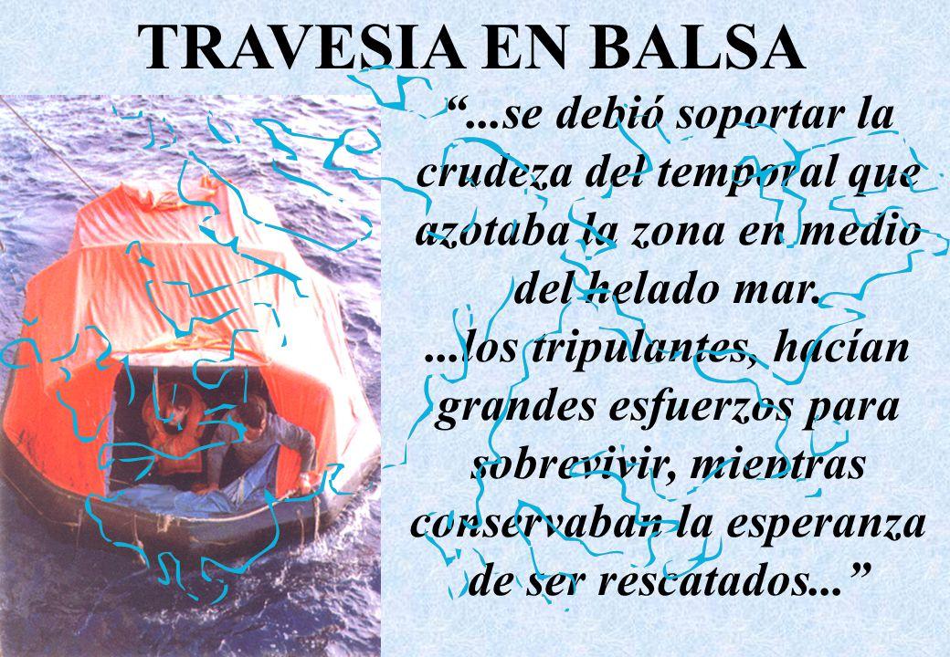 TRAVESIA EN BALSA...se debió soportar la crudeza del temporal que azotaba la zona en medio del helado mar....los tripulantes, hacían grandes esfuerzos