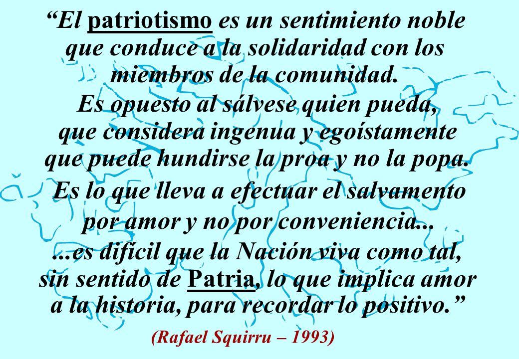 El patriotismo es un sentimiento noble que conduce a la solidaridad con los miembros de la comunidad. Es opuesto al sálvese quien pueda, que considera