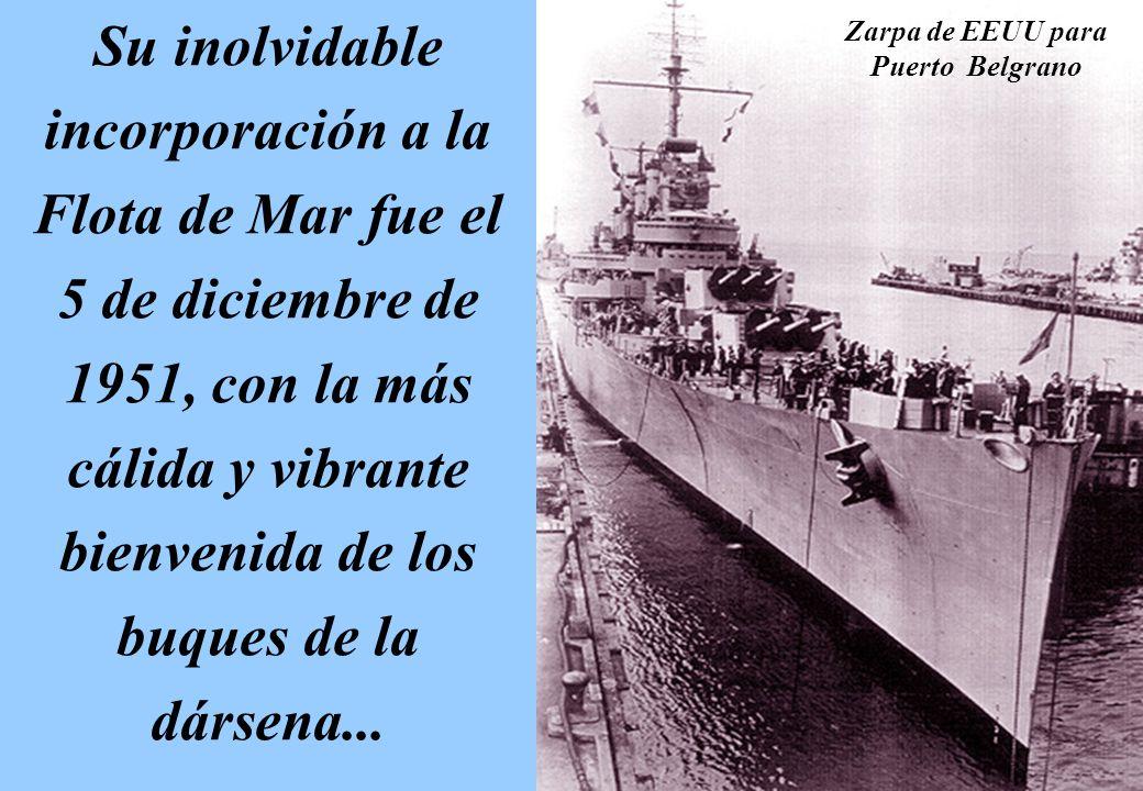 Su inolvidable incorporación a la Flota de Mar fue el 5 de diciembre de 1951, con la más cálida y vibrante bienvenida de los buques de la dársena... Z