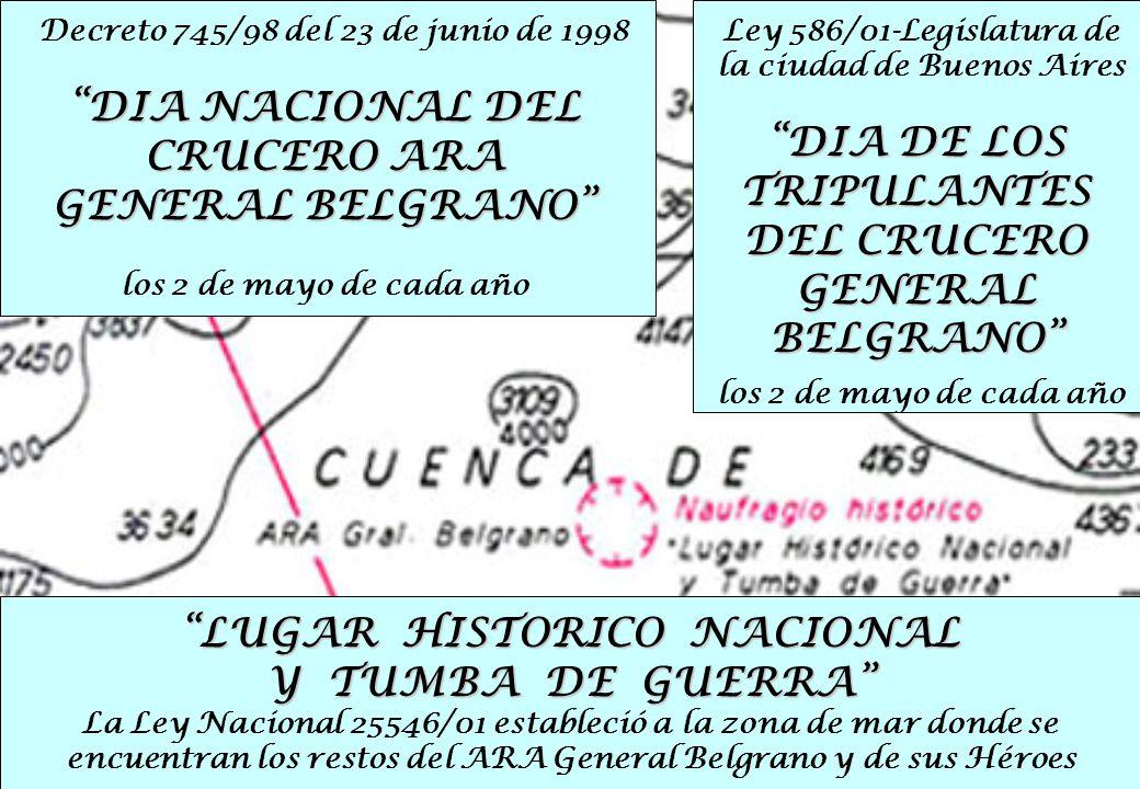 los 2 de mayo de cada año Decreto 745/98 del 23 de junio de 1998 DIA NACIONAL DEL CRUCERO ARA GENERAL BELGRANO Ley 586/01-Legislatura de la ciudad de