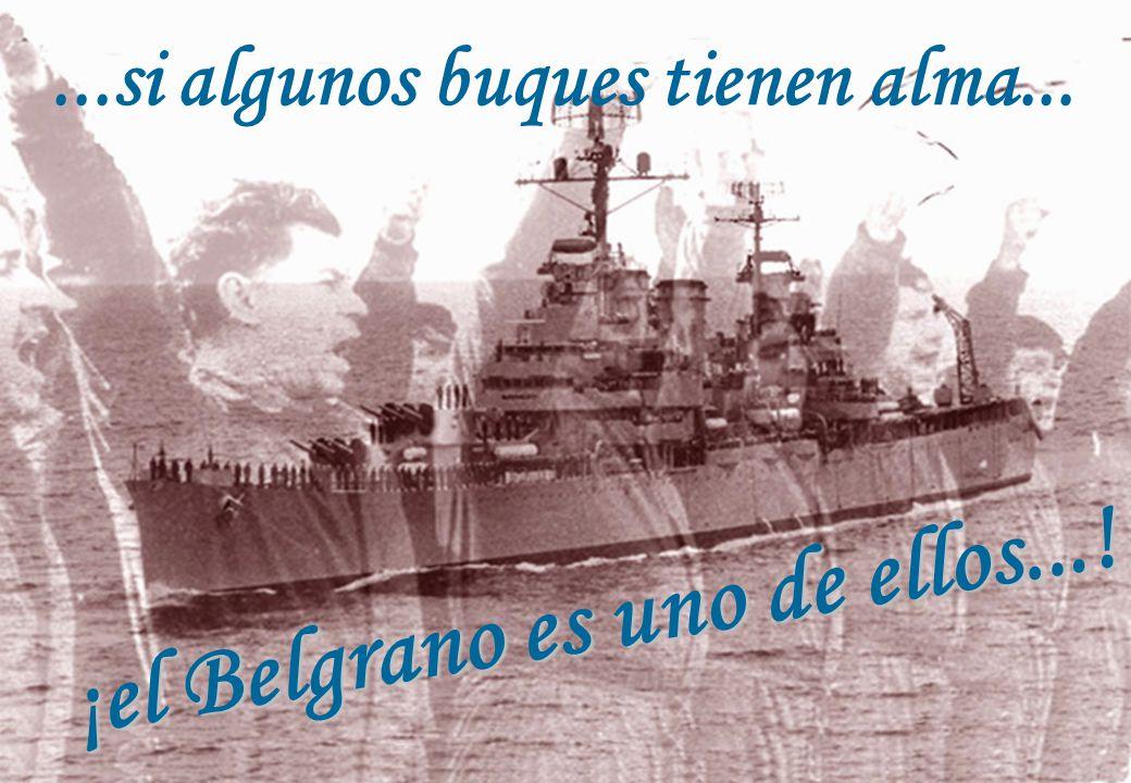 ¡el Belgrano es uno de ellos...!...si algunos buques tienen alma...