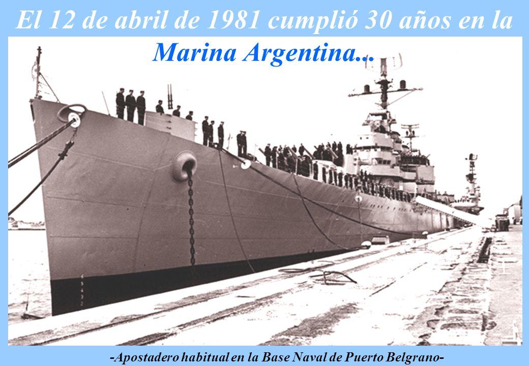 El 12 de abril de 1981 cumplió 30 años en la Marina Argentina... -Apostadero habitual en la Base Naval de Puerto Belgrano-