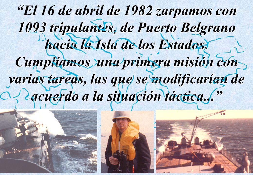 de 1982 zarpamos con 1093 tripulantes, de Puerto Belgrano hacia la Isla de los Estados.El 16 de abril de 1982 zarpamos con 1093 tripulantes, de Puerto