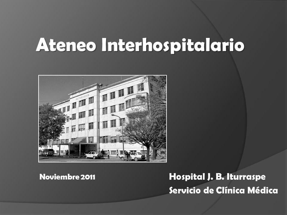 Hospital J. B. Iturraspe Servicio de Clínica Médica Ateneo Interhospitalario Noviembre 2011