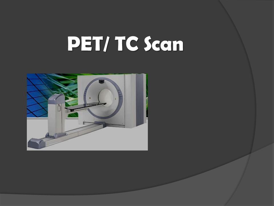 PET/ TC Scan