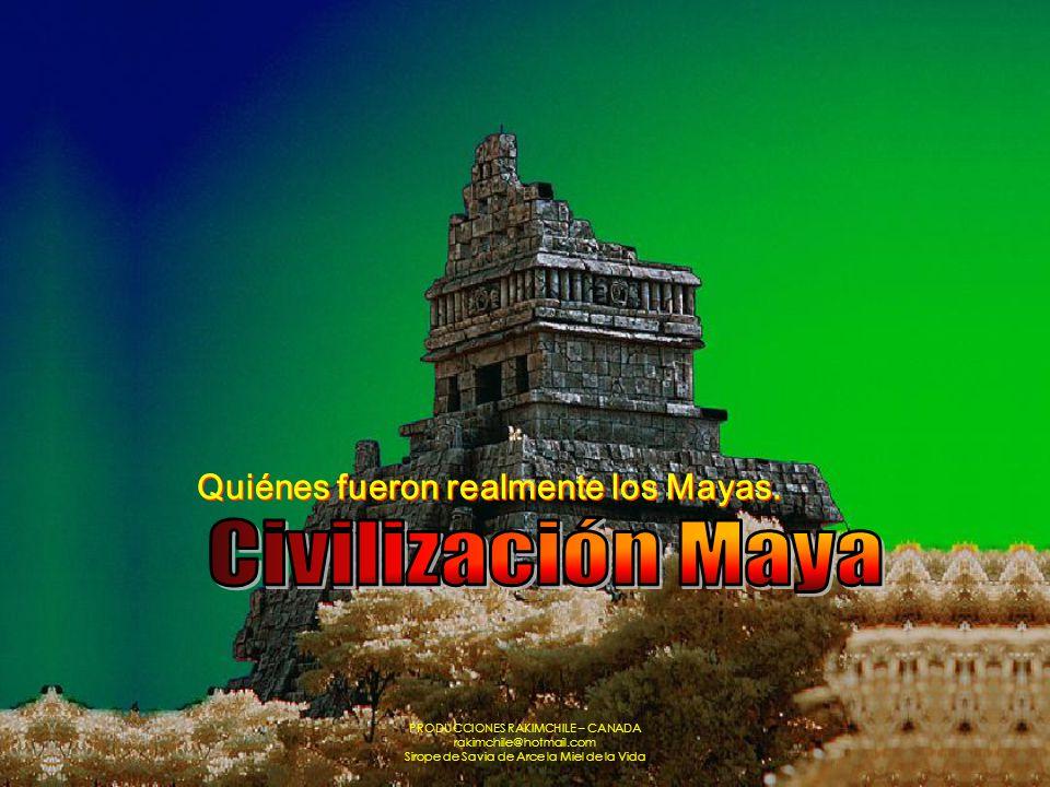 PRODUCCIONES RAKIMCHILE – CANADA rakimchile@hotmail.com Sirope de Savia de Arce la Miel de la Vida Quiénes fueron realmente los Mayas.