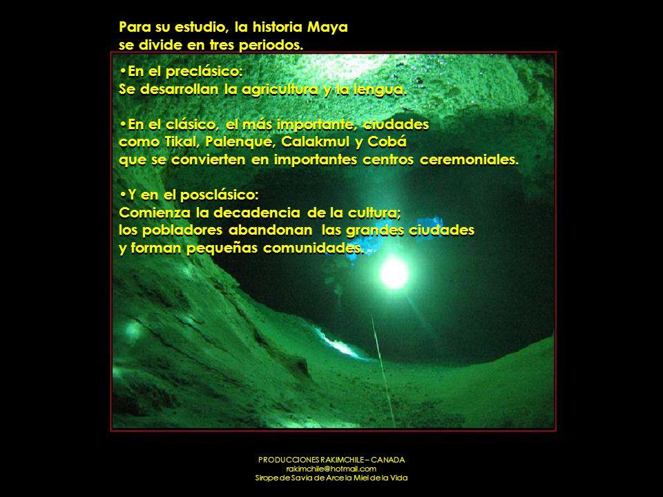 PRODUCCIONES RAKIMCHILE – CANADA rakimchile@hotmail.com Sirope de Savia de Arce la Miel de la Vida Para su estudio, la historia Maya se divide en tres periodos.