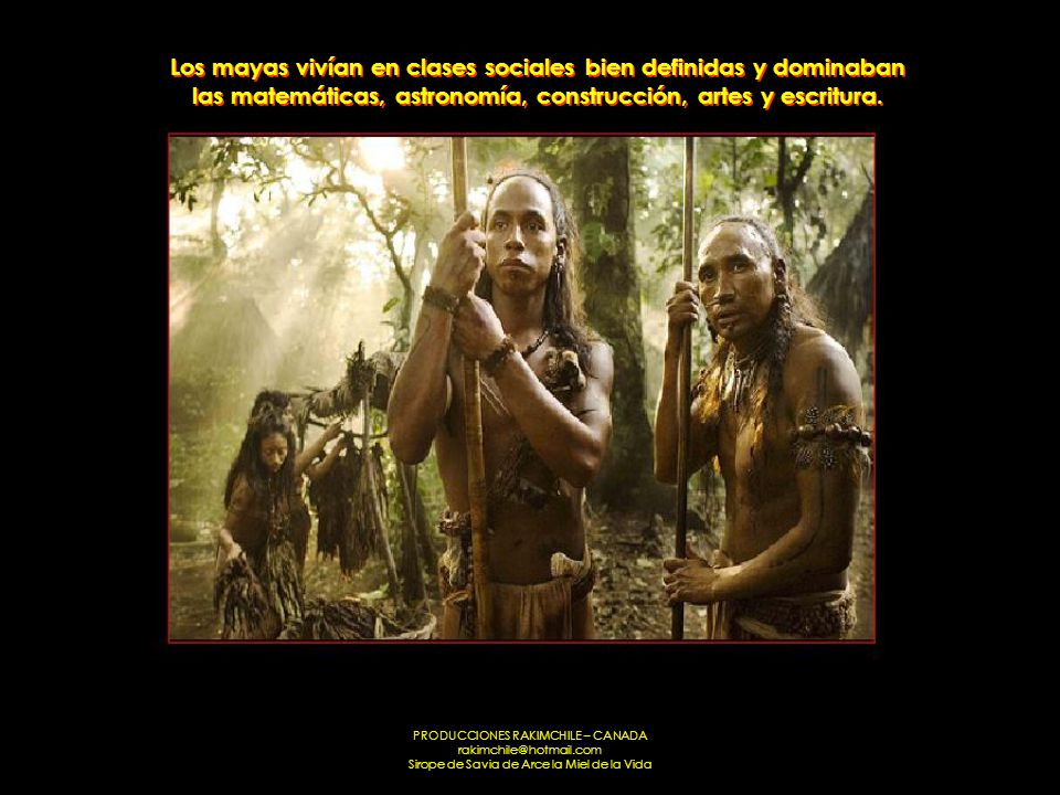 PRODUCCIONES RAKIMCHILE – CANADA rakimchile@hotmail.com Sirope de Savia de Arce la Miel de la Vida Los mayas vivían en clases sociales bien definidas y dominaban las matemáticas, astronomía, construcción, artes y escritura.
