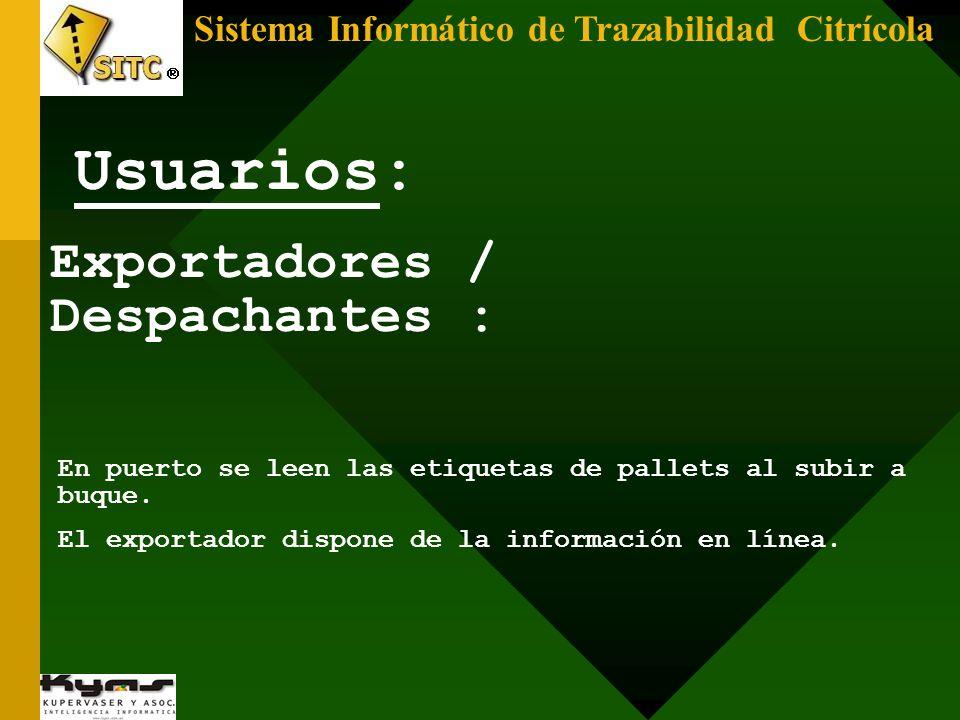 Exportadores / Despachantes : En puerto se leen las etiquetas de pallets al subir a buque. El exportador dispone de la información en línea. Usuarios:
