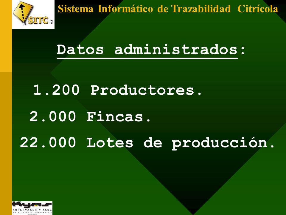 Sistema Informático de Trazabilidad Citrícola Datos administrados: 1.200 Productores. 2.000 Fincas. 22.000 Lotes de producción.