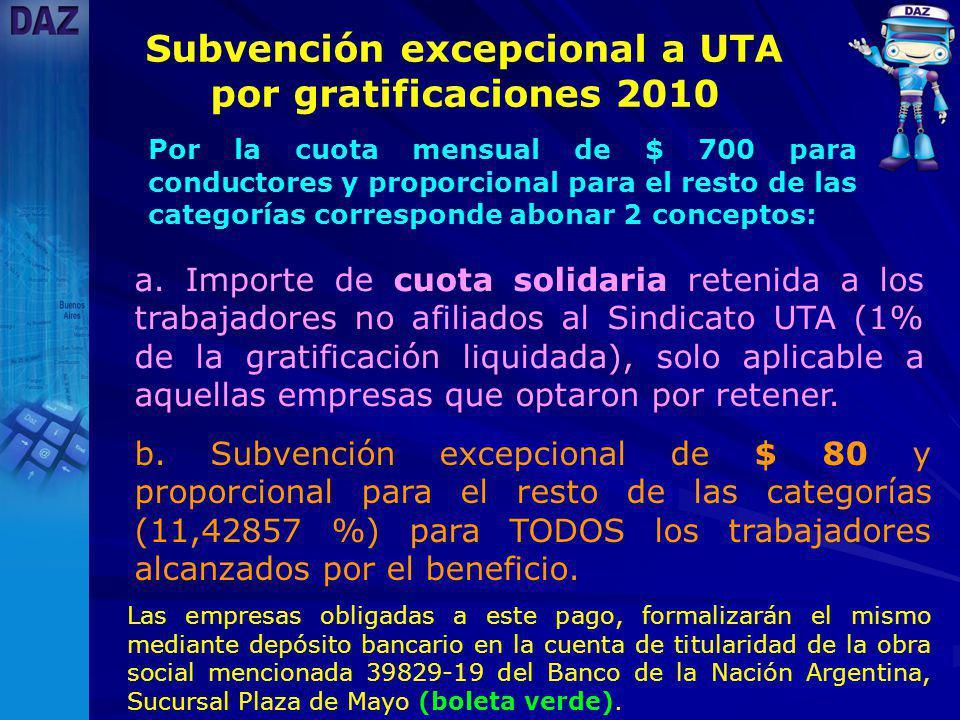 Subvención excepcional a UTA por gratificaciones 2010 Por la cuota mensual de $ 700 para conductores y proporcional para el resto de las categorías corresponde abonar 2 conceptos: a.