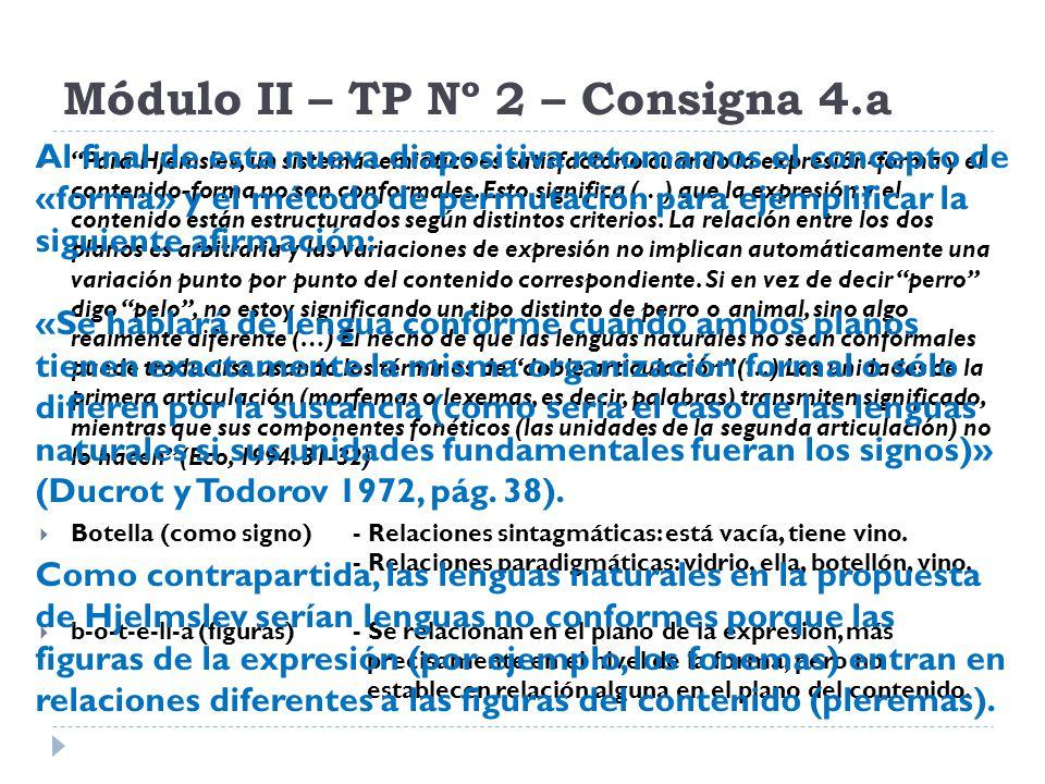 Módulo II – TP Nº 2 – Consigna 4.a Para Hjemslev, un sistema semiótico es satisfactorio cuando la expresión-forma y el contenido-forma no son conforma