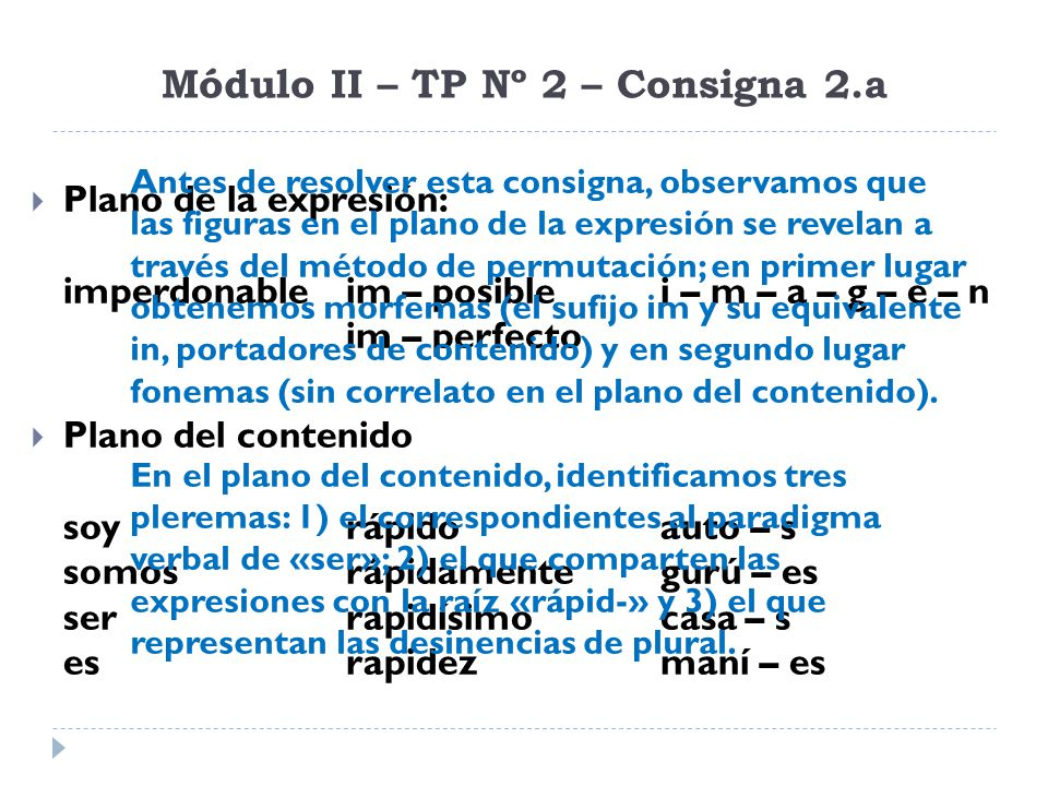 Módulo II – TP Nº 2 – Consigna 2.a Semejanzas:lengua habla lengua = sistema lengua = forma (estructura) significación «biplánica» Diferencias:para Hjelmslev… signo = función lengua = sistema de «figuras» planos = tres niveles- materia (exp./cont.)- sustancia - forma