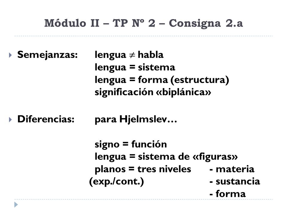 Módulo II – TP Nº 2 – Consigna 2.a Semejanzas:lengua habla lengua = sistema lengua = forma (estructura) significación «biplánica» Diferencias:para Hje