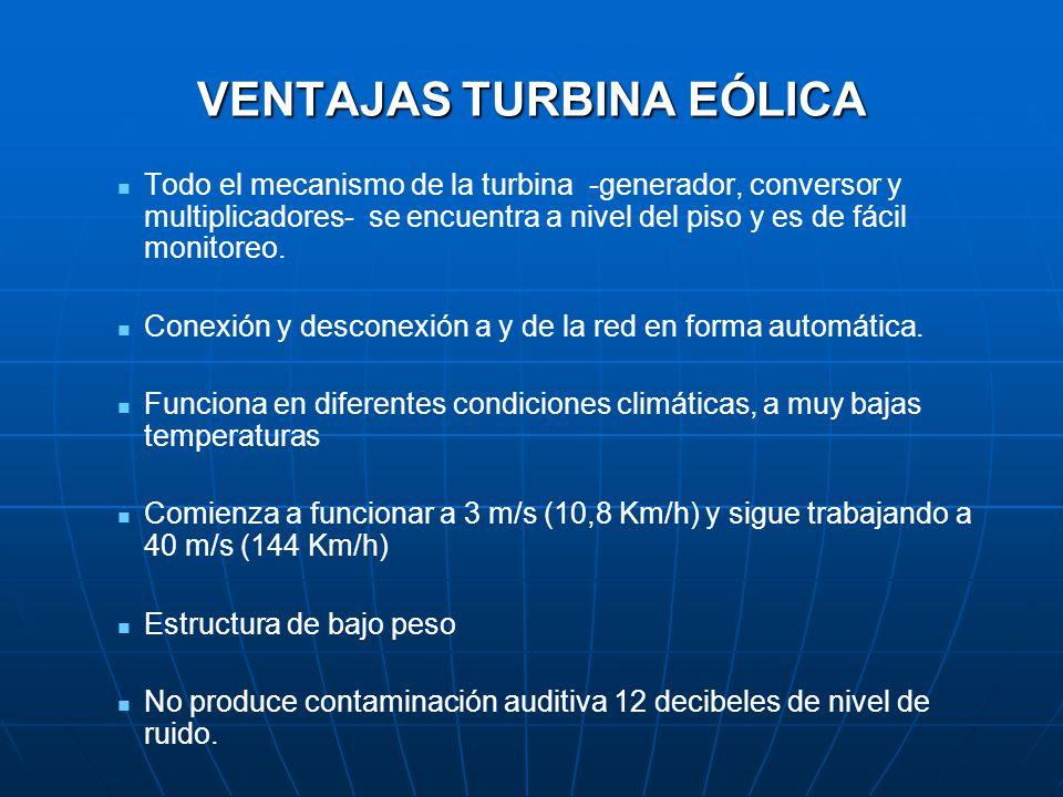 VENTAJAS TURBINA EÓLICA Todo el mecanismo de la turbina -generador, conversor y multiplicadores- se encuentra a nivel del piso y es de fácil monitoreo.