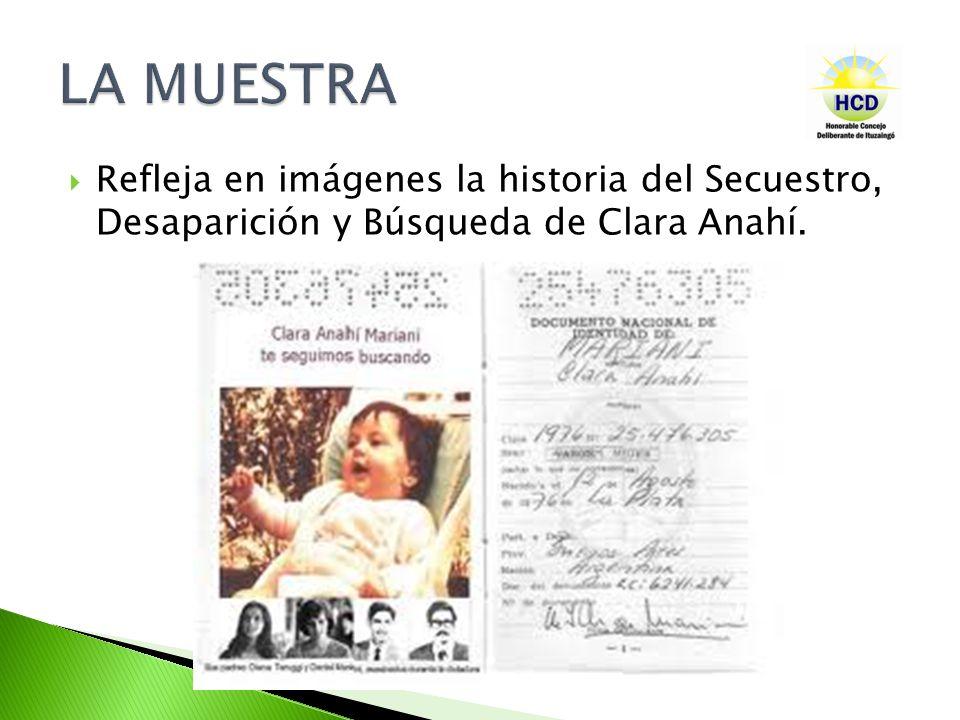 Refleja en imágenes la historia del Secuestro, Desaparición y Búsqueda de Clara Anahí.