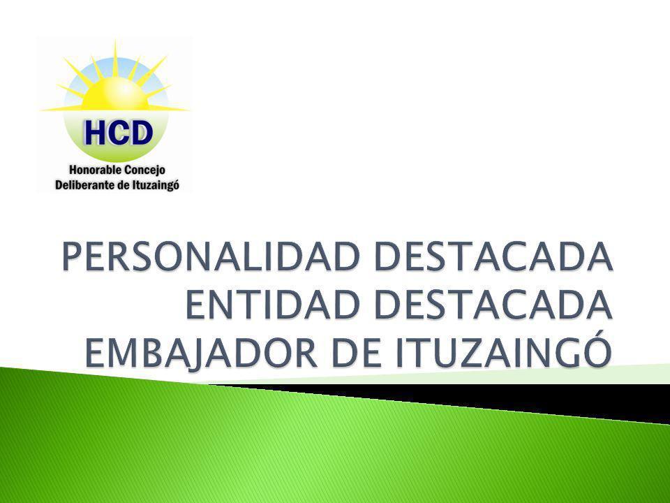 A través de la sanción de la ordenanza Nº 2776 el Honorable Concejo Deliberante de Ituzaingó instituyó el otorgamiento de Distinciones Especiales a los vecinos de la comuna como así también a sus entidades.