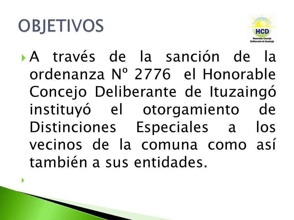 A través de la sanción de la ordenanza Nº 2776 el Honorable Concejo Deliberante de Ituzaingó instituyó el otorgamiento de Distinciones Especiales a lo
