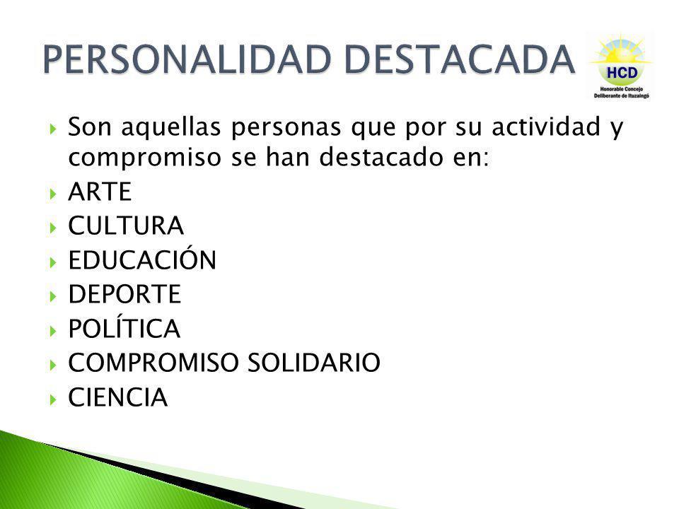 Son aquellas personas que por su actividad y compromiso se han destacado en: ARTE CULTURA EDUCACIÓN DEPORTE POLÍTICA COMPROMISO SOLIDARIO CIENCIA