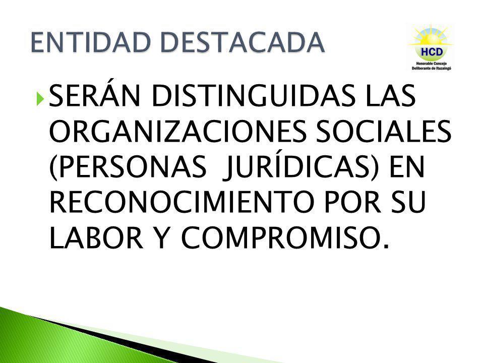 SERÁN DISTINGUIDAS LAS ORGANIZACIONES SOCIALES (PERSONAS JURÍDICAS) EN RECONOCIMIENTO POR SU LABOR Y COMPROMISO.