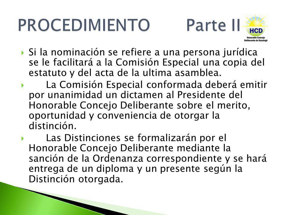 Si la nominación se refiere a una persona jurídica se le facilitará a la Comisión Especial una copia del estatuto y del acta de la ultima asamblea. La