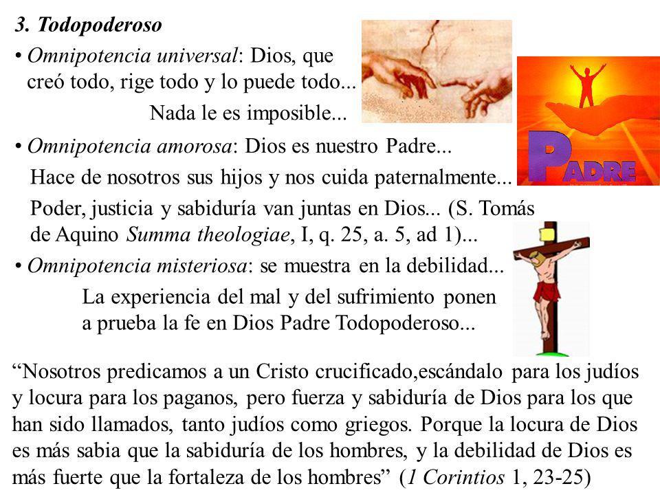 3. Todopoderoso Omnipotencia universal: Dios, que creó todo, rige todo y lo puede todo... Omnipotencia amorosa: Dios es nuestro Padre... Omnipotencia