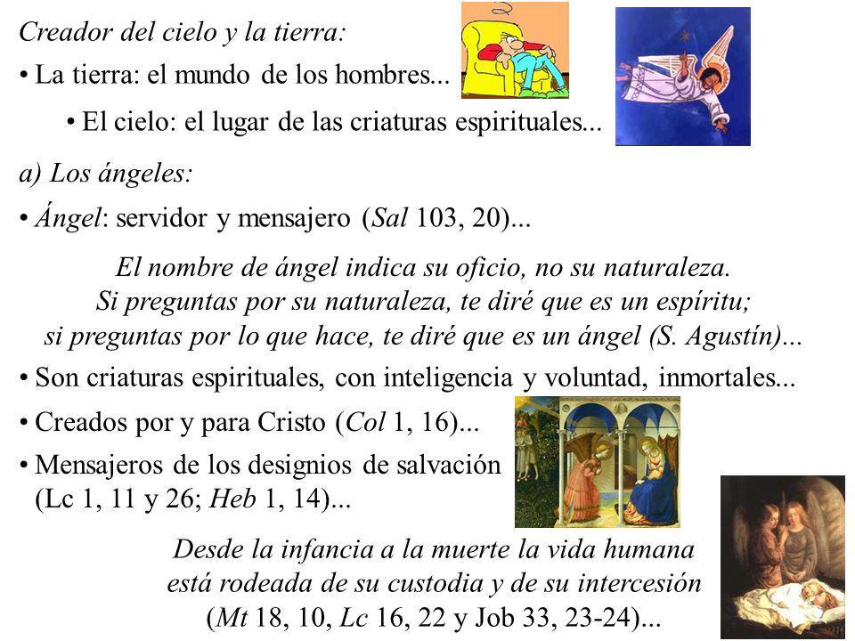 Creador del cielo y la tierra: La tierra: el mundo de los hombres... El cielo: el lugar de las criaturas espirituales... El nombre de ángel indica su