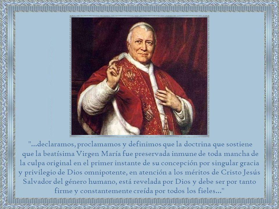 Como demostraremos, esta doctrina es de origen apostólico, aunque el dogma fue proclamado por el Papa Pío IX el 8 de diciembre de 1854, en su bula Ineffabilis Deus .
