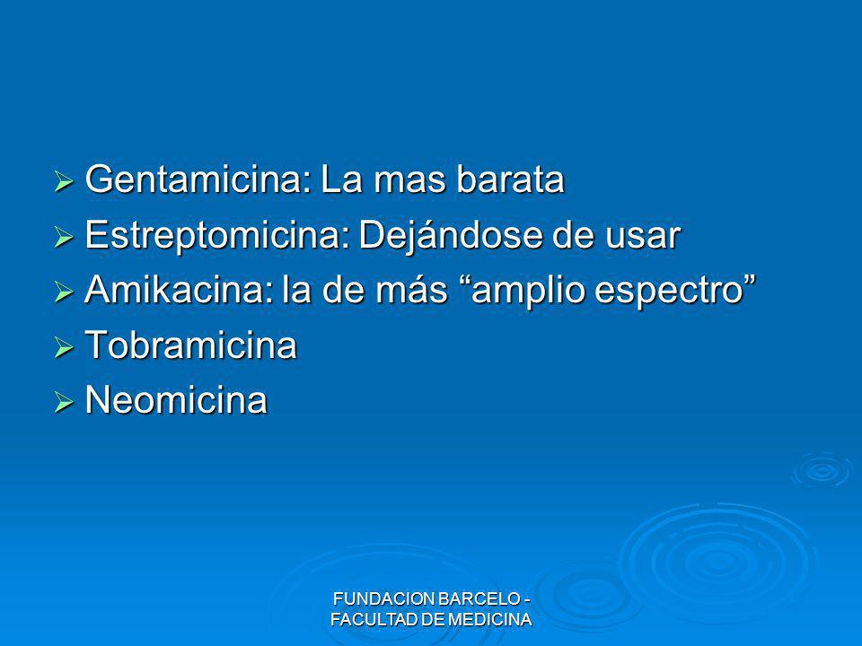 Gentamicina: La mas barata Gentamicina: La mas barata Estreptomicina: Dejándose de usar Estreptomicina: Dejándose de usar Amikacina: la de más amplio