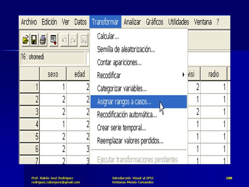 Prof. José Rodríguez Prof. Rubén José Rodríguezrodriguez.rubenjose@gmail.com Introducción Visual al SPSS Ventanas-Menús-Comandos 108
