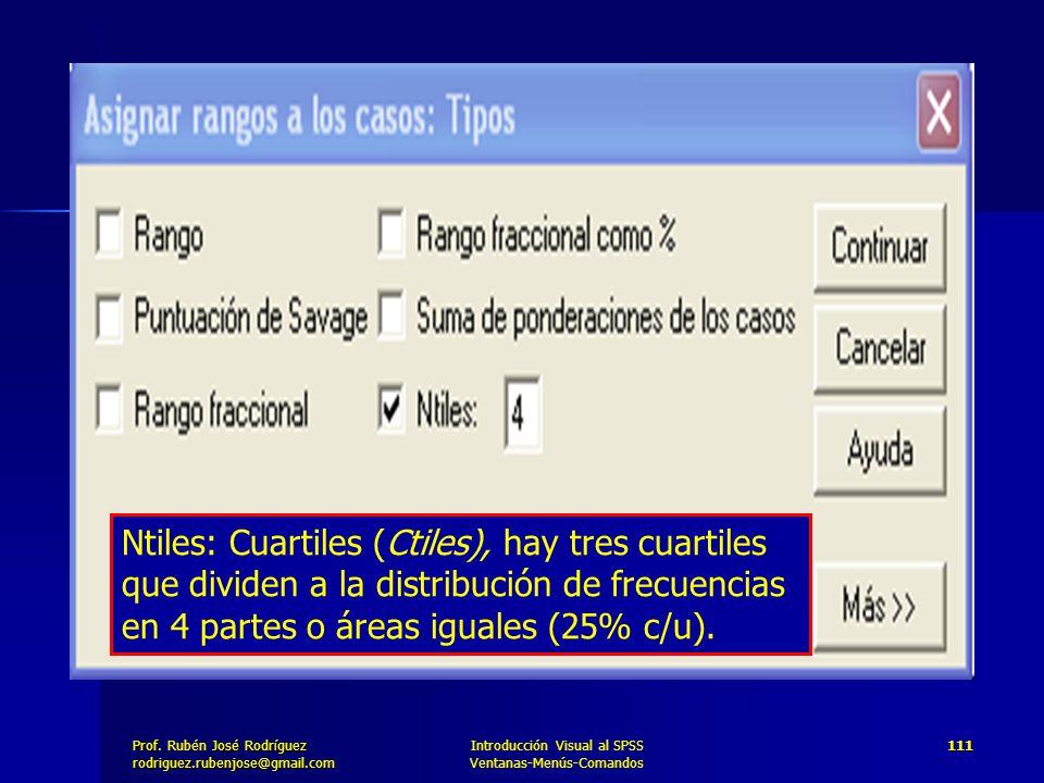Prof. José Rodríguez Prof. Rubén José Rodríguezrodriguez.rubenjose@gmail.com Introducción Visual al SPSS Ventanas-Menús-Comandos 111 Ntiles: Cuartiles