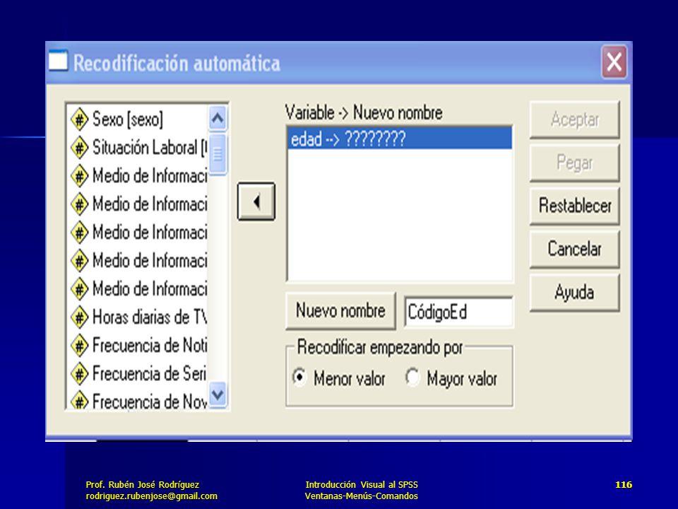 Prof. José Rodríguez Prof. Rubén José Rodríguezrodriguez.rubenjose@gmail.com Introducción Visual al SPSS Ventanas-Menús-Comandos 116